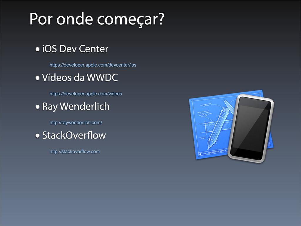 Por onde começar? •iOS Dev Center https://devel...