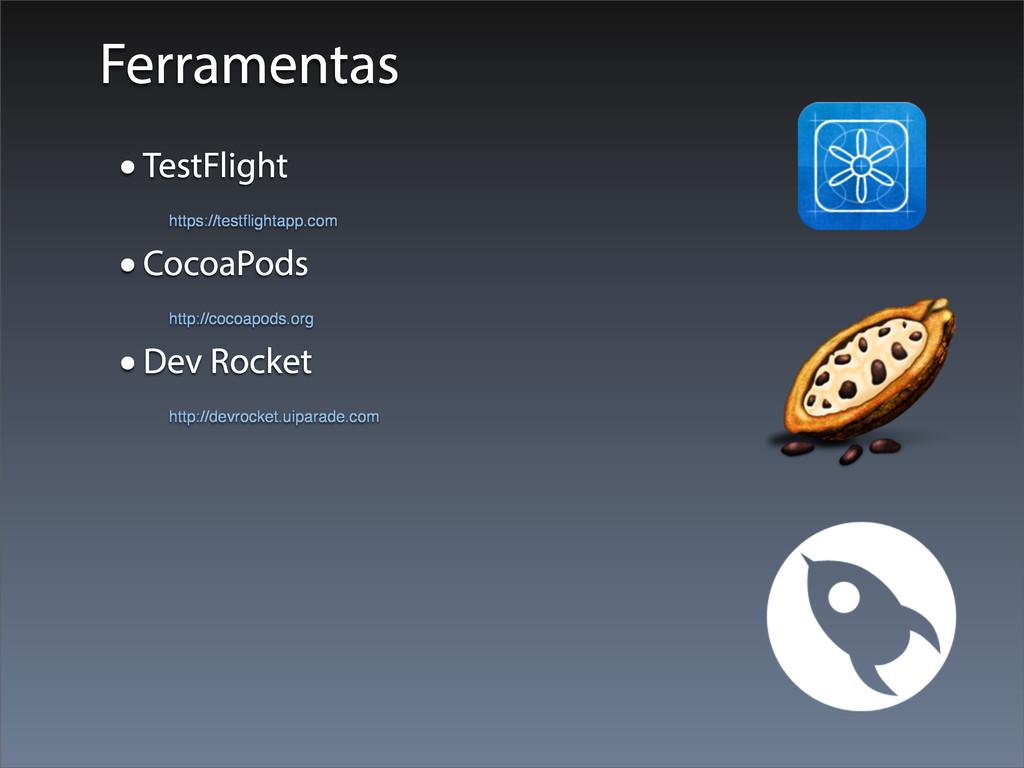 Ferramentas •TestFlight https://testflightapp.co...