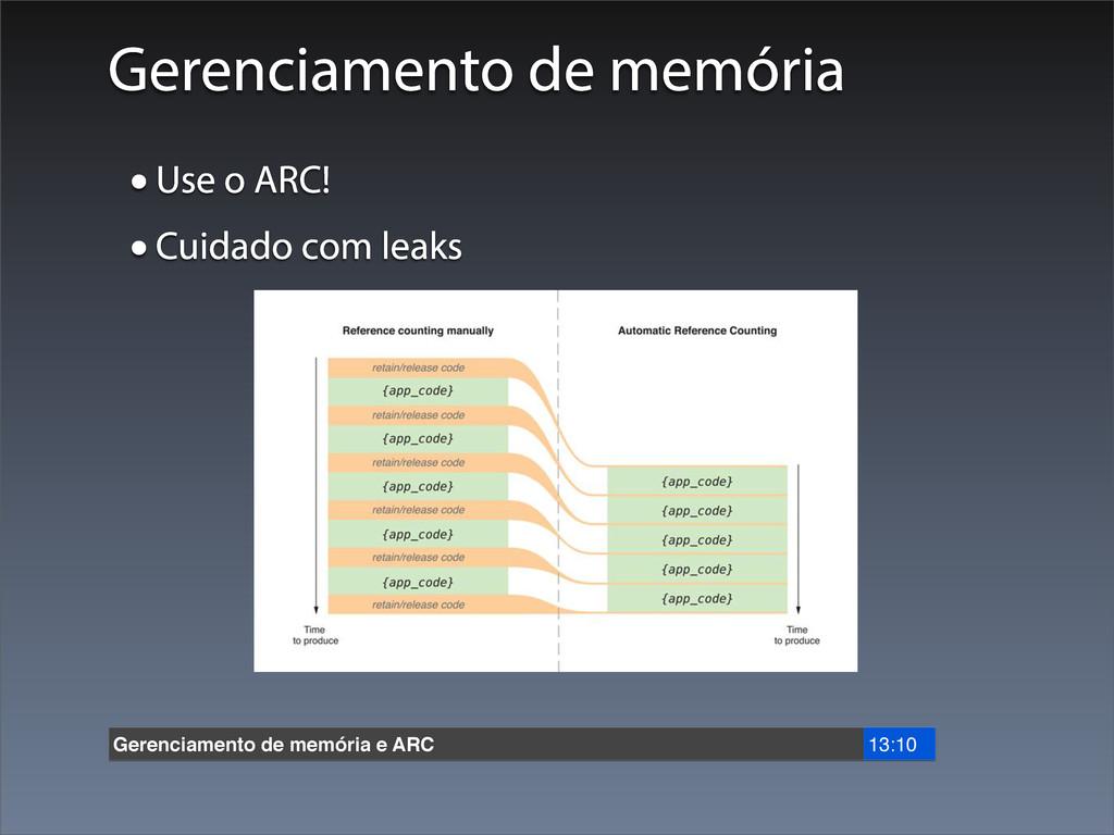 Gerenciamento de memória •Use o ARC! •Cuidado c...