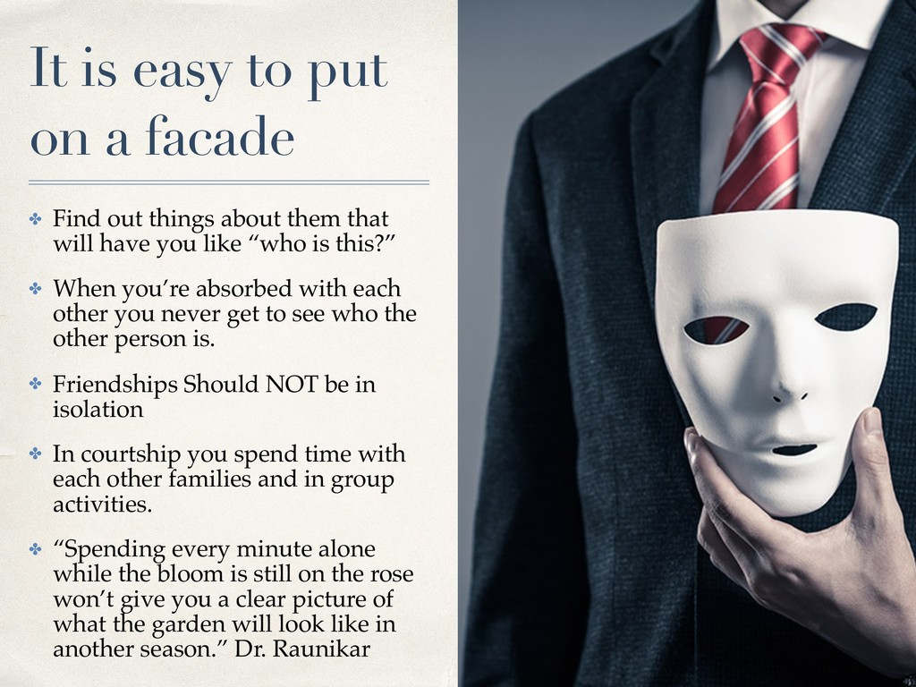 It is easy to put on a facade ✤ Find out things...