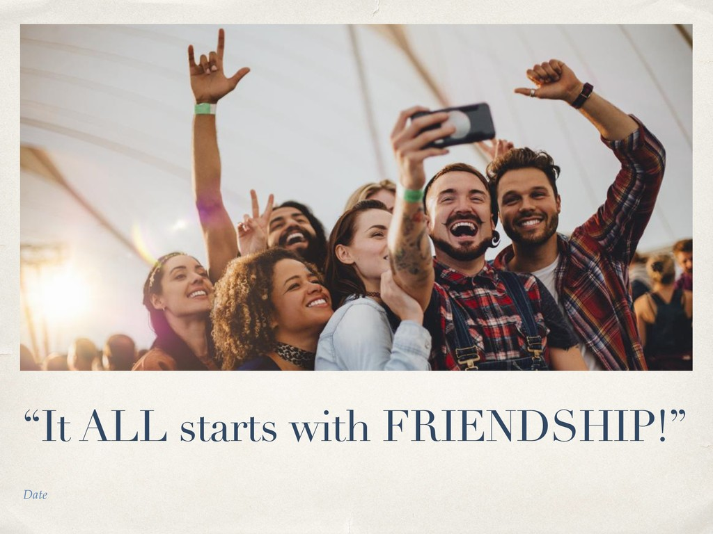 "Date ""It ALL starts with FRIENDSHIP!"""