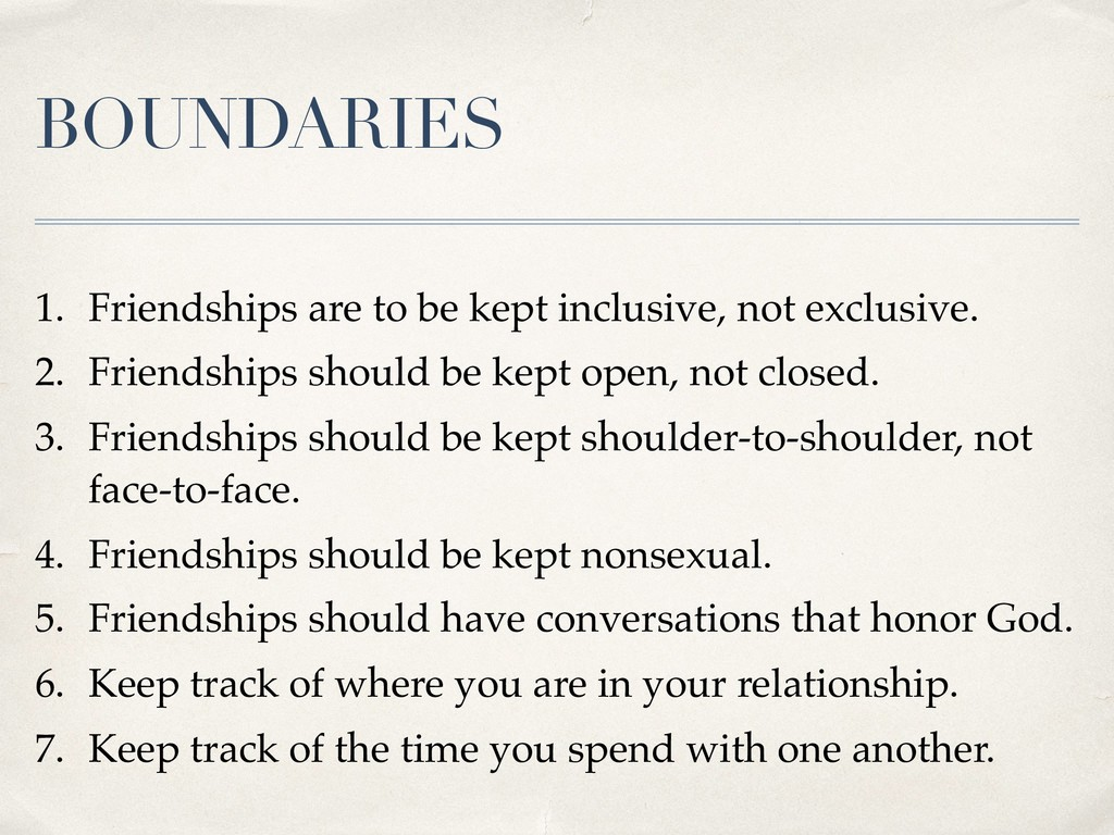 BOUNDARIES 1. Friendships are to be kept inclus...