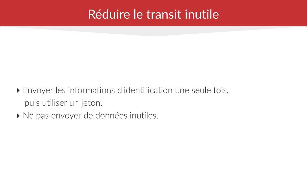 Réduire le transit inutile ‣ Envoyer les inform...