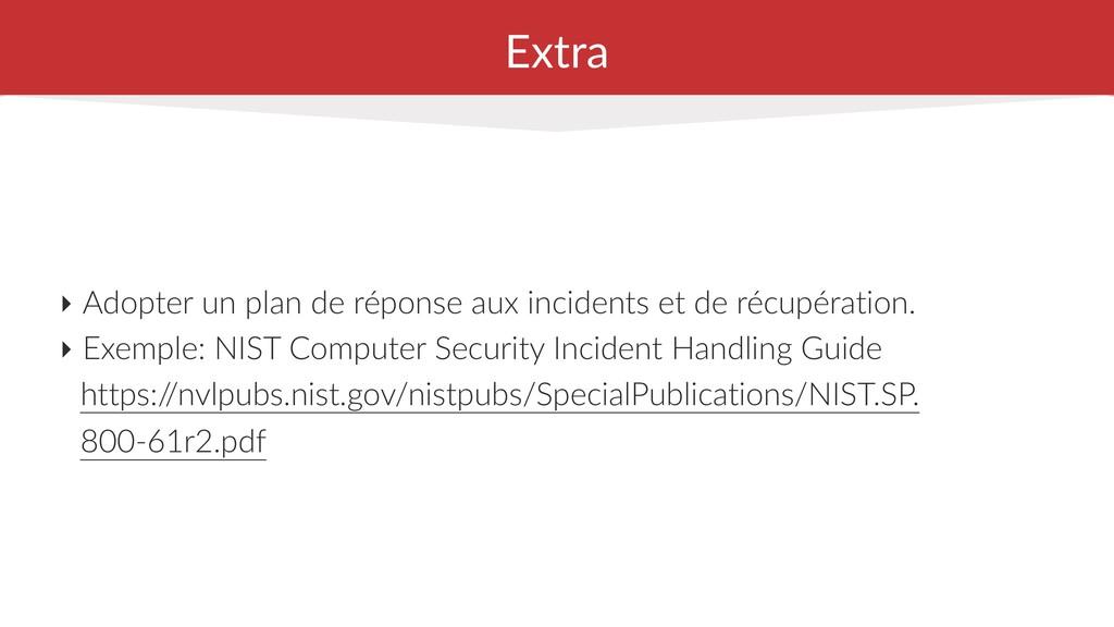 Extra ‣ Adopter un plan de réponse aux incident...