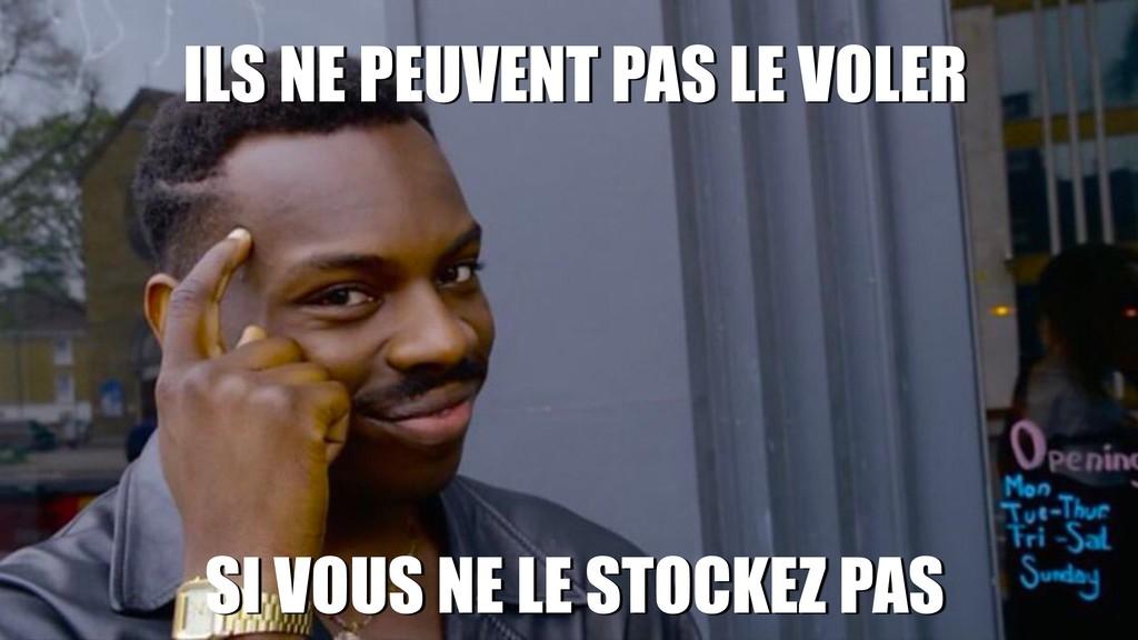 ILS NE PEUVENT PAS LE VOLER SI VOUS NE LE STOCK...