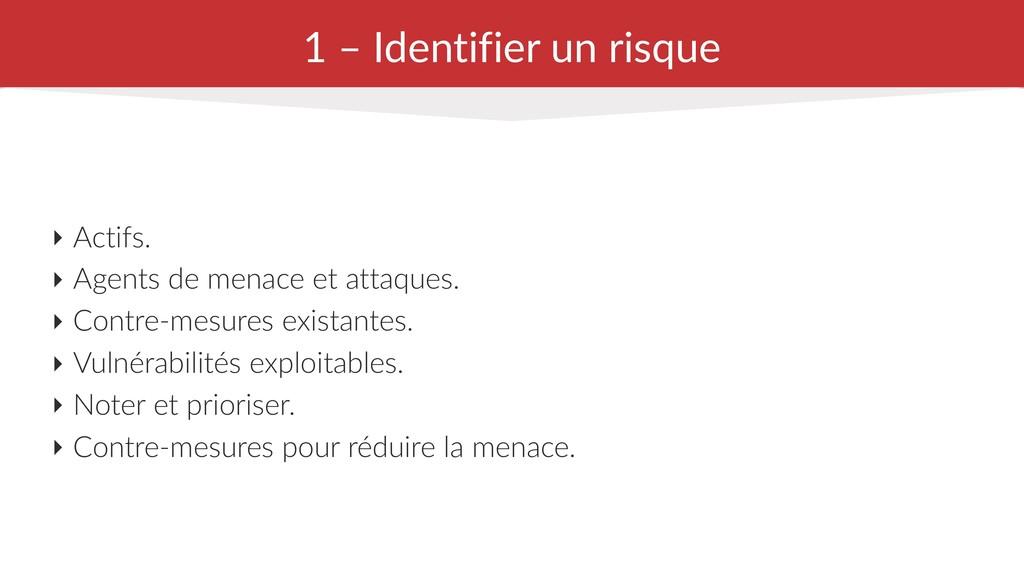 1 – Identifier un risque ‣ Actifs. ‣ Agents de ...