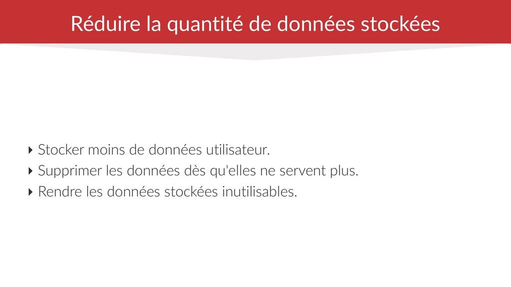 Réduire la quantité de données stockées ‣ Stock...