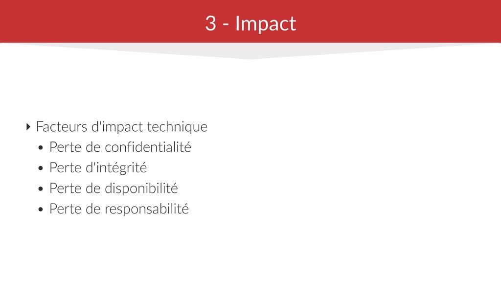 3 - Impact ‣ Facteurs d'impact technique • Pert...