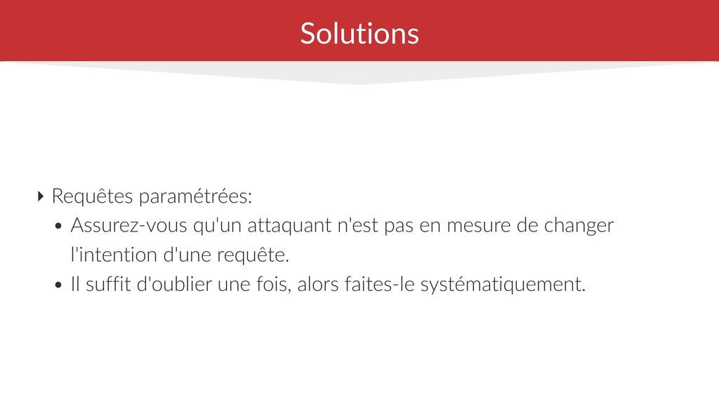 Solutions ‣ Requêtes paramétrées: • Assurez-vou...