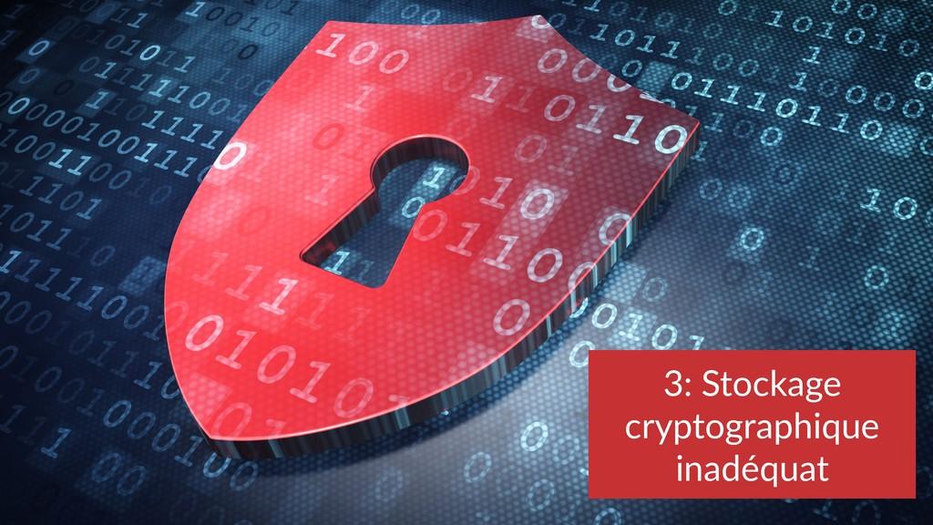 3: Stockage cryptographique inadéquat