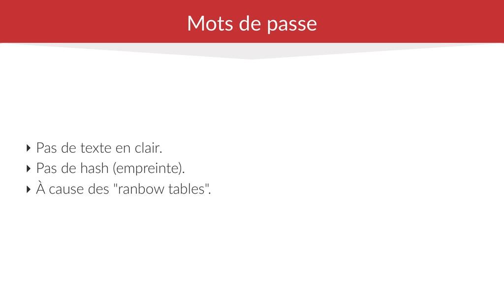 Mots de passe ‣ Pas de texte en clair. ‣ Pas de...