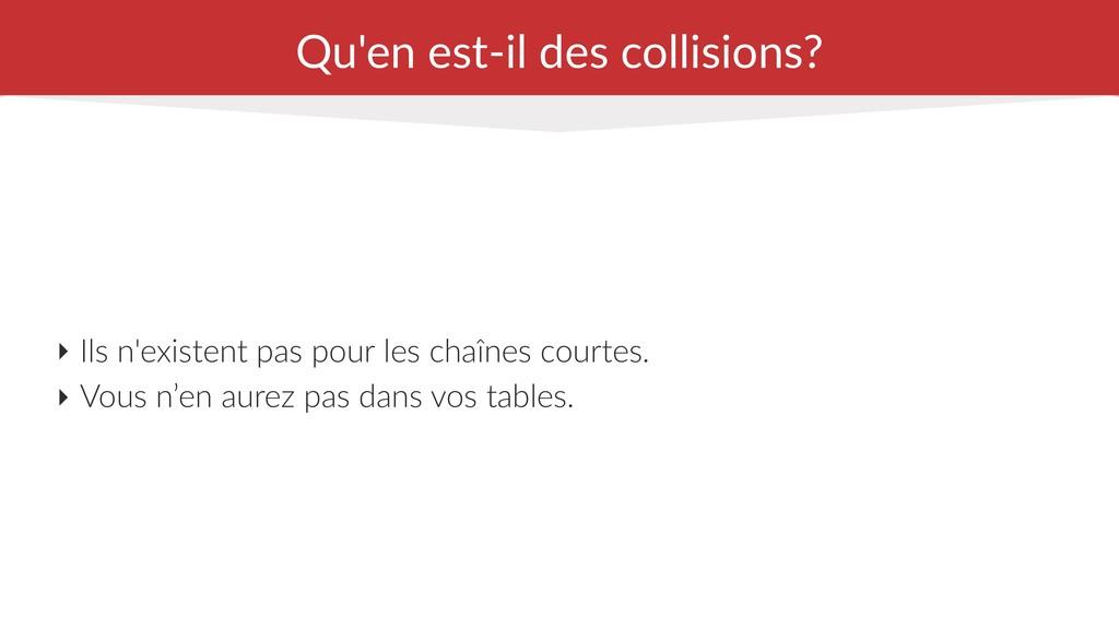 Qu'en est-il des collisions? ‣ Ils n'existent p...
