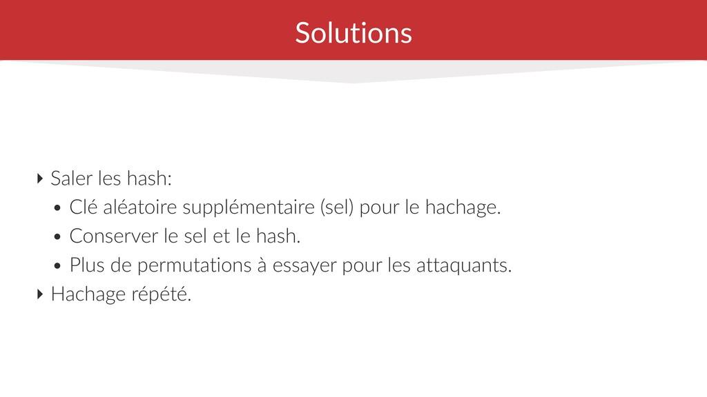 Solutions ‣ Saler les hash: • Clé aléatoire sup...