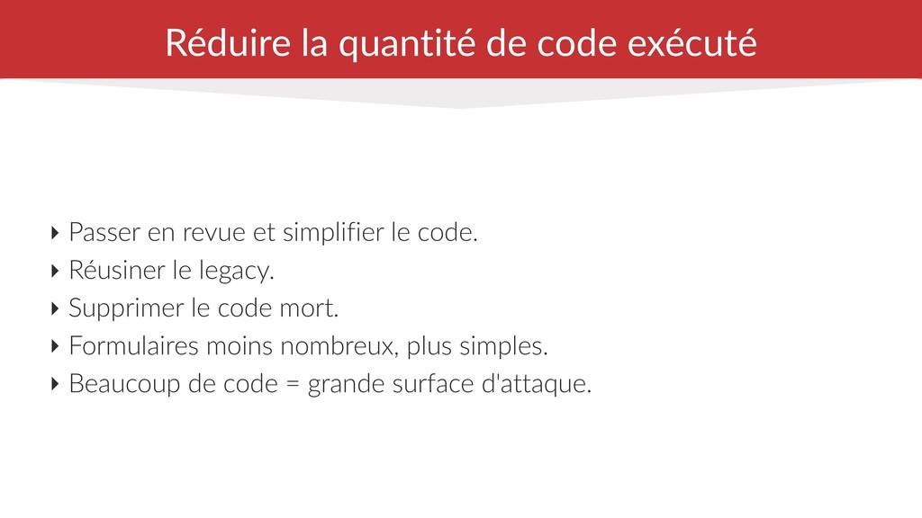 Réduire la quantité de code exécuté ‣ Passer en...