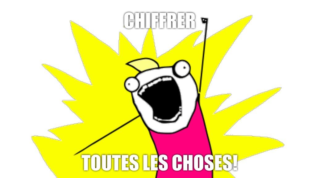 CHIFFRER TOUTES LES CHOSES!