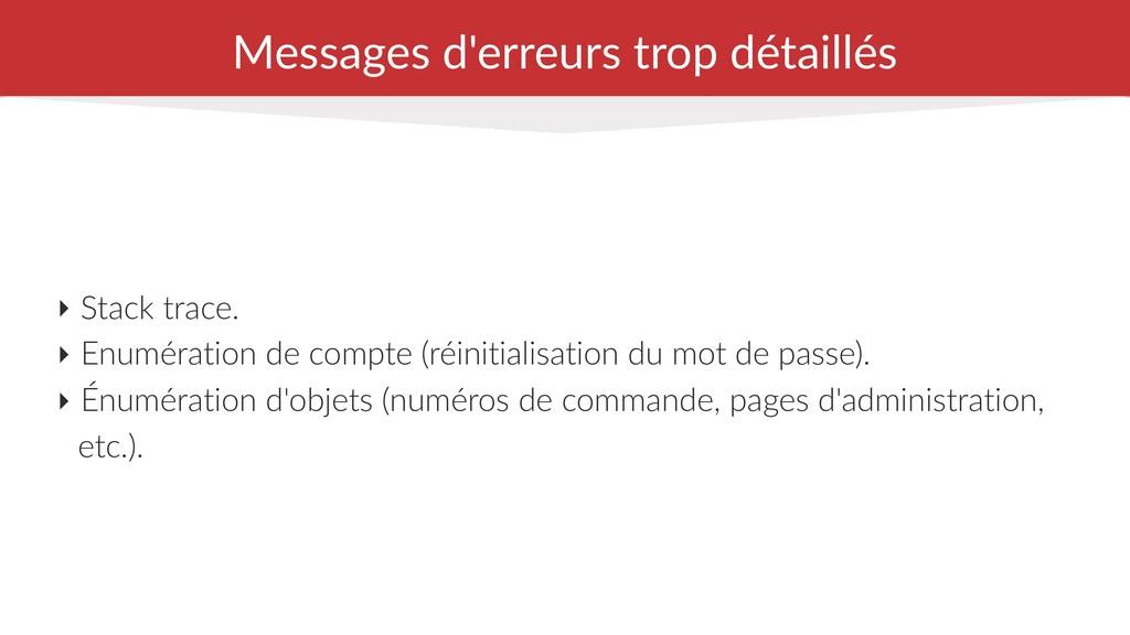 Messages d'erreurs trop détaillés ‣ Stack trace...