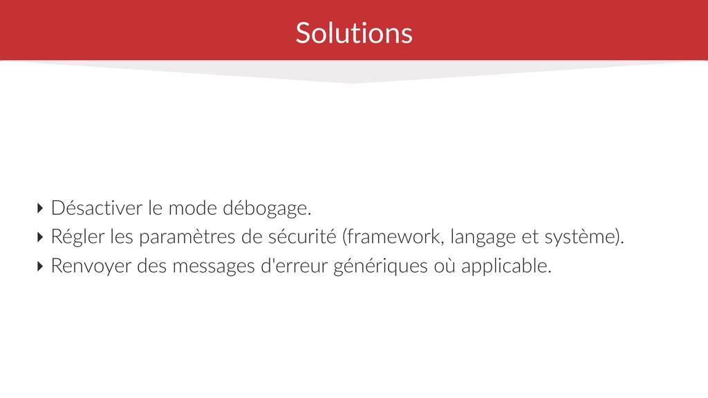 Solutions ‣ Désactiver le mode débogage. ‣ Régl...