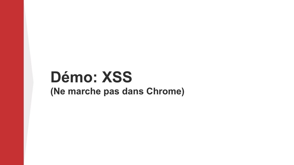 Démo: XSS (Ne marche pas dans Chrome)