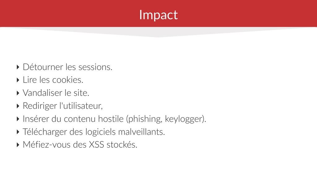 Impact ‣ Détourner les sessions. ‣ Lire les coo...