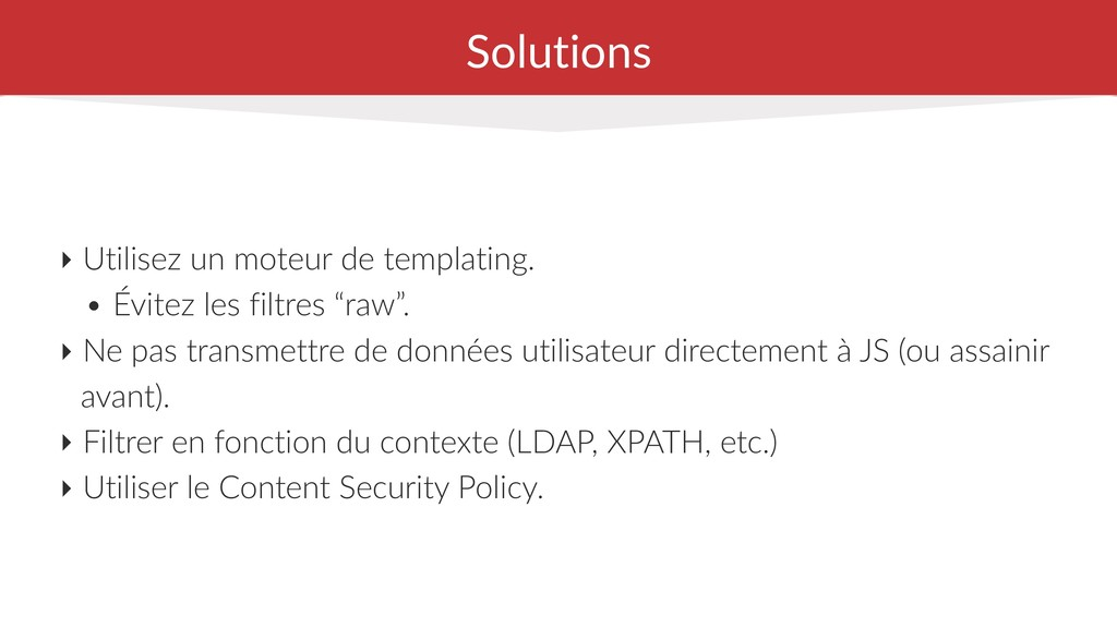 Solutions ‣ Utilisez un moteur de templating. •...