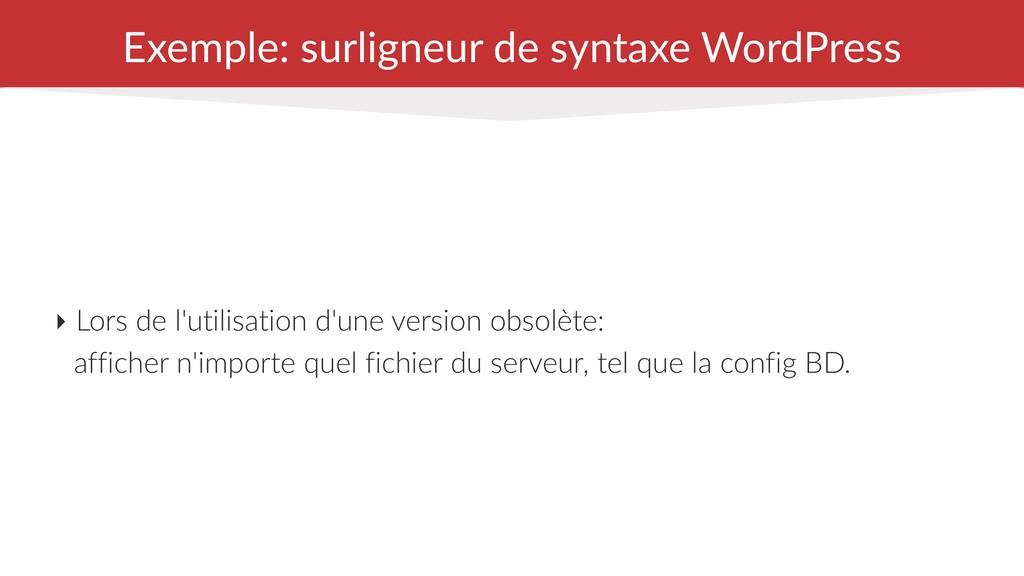 Exemple: surligneur de syntaxe WordPress ‣ Lors...