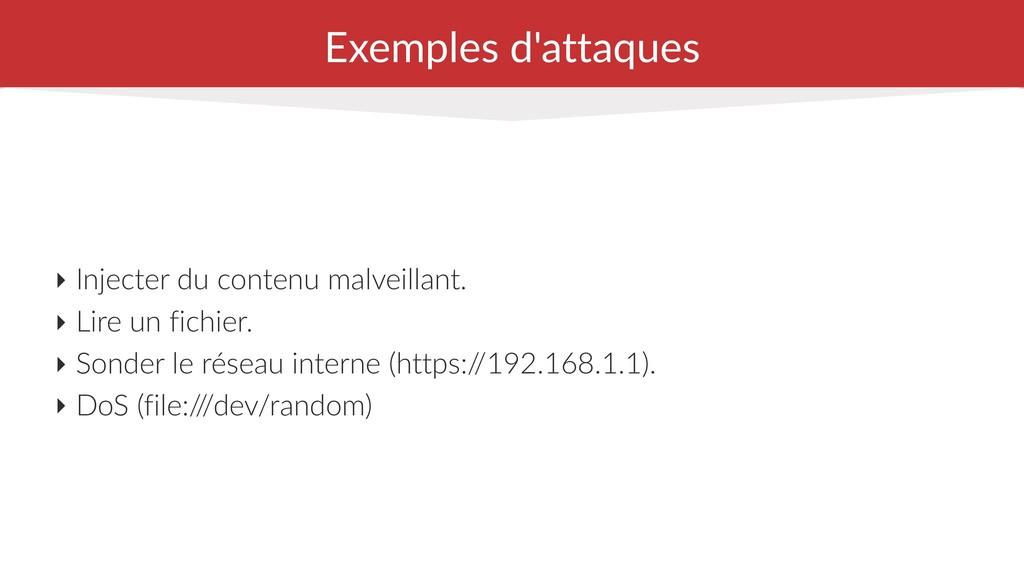 Exemples d'attaques ‣ Injecter du contenu malve...