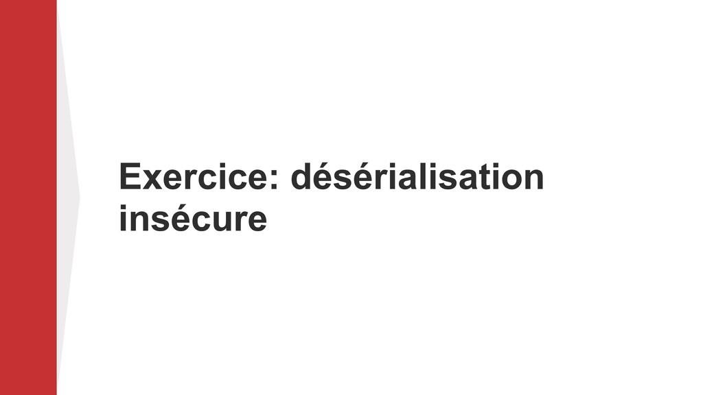 Exercice: désérialisation insécure