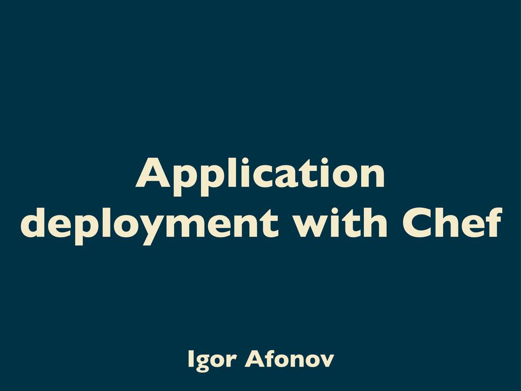 Application deployment with Chef Igor Afonov