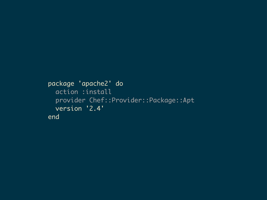 package 'apache2' do action :install provider C...