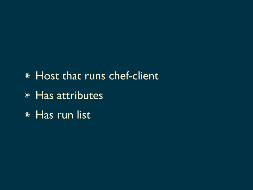 ๏ Host that runs chef-client ๏ Has attributes ๏...