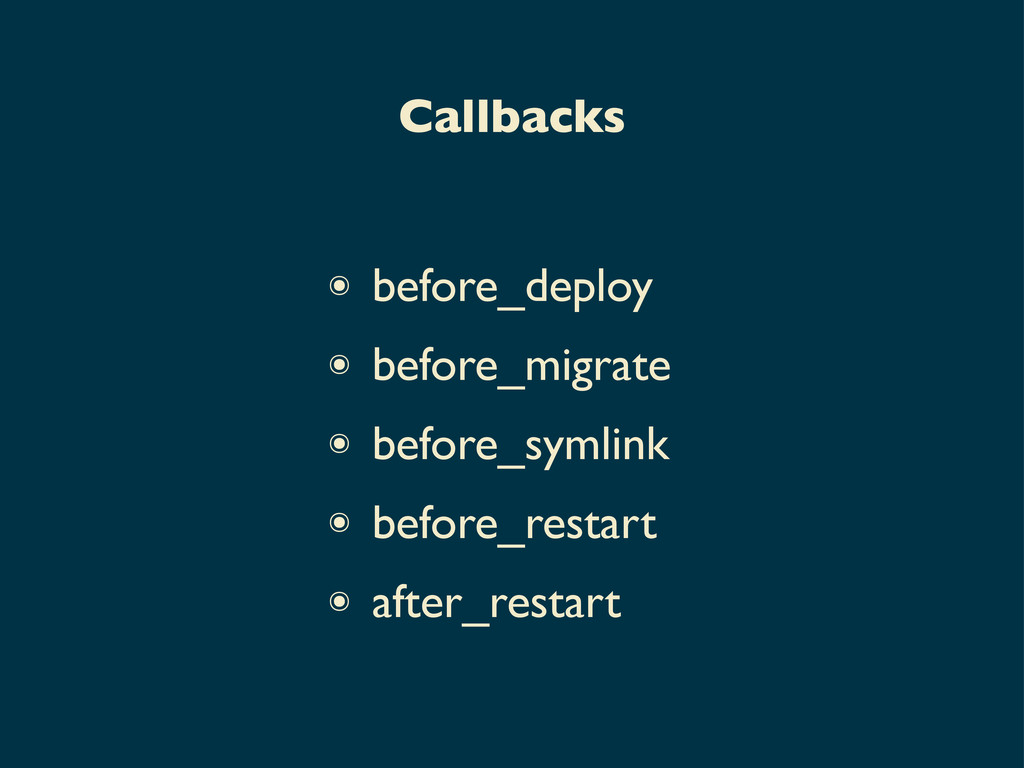 ๏ before_deploy ๏ before_migrate ๏ before_symli...