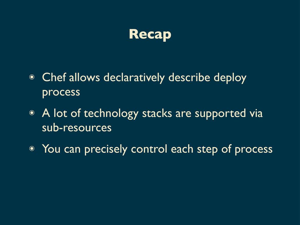 ๏ Chef allows declaratively describe deploy pro...