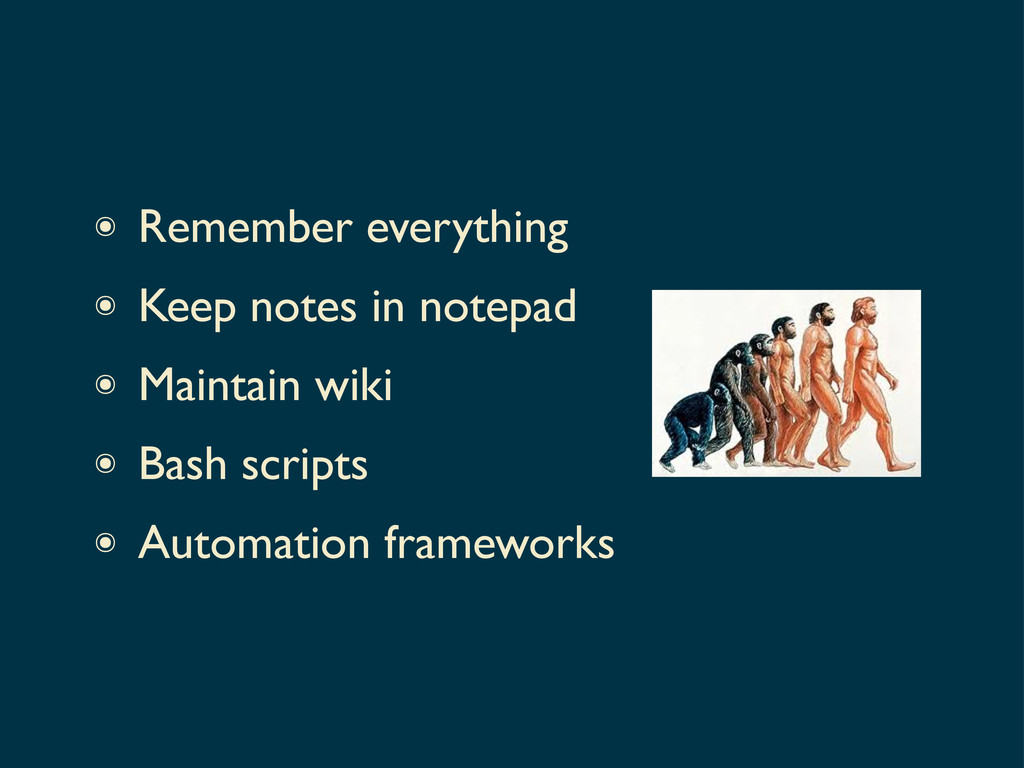 ๏ Remember everything ๏ Keep notes in notepad ๏...