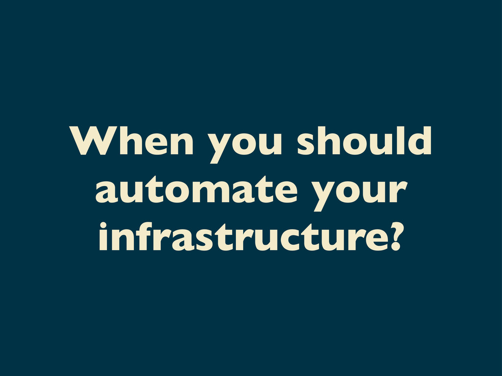 When you should automate your infrastructure?