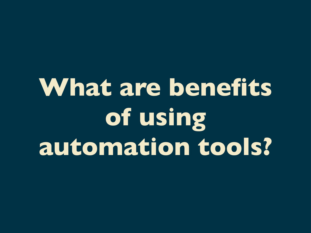 What are benefits of using automation tools?