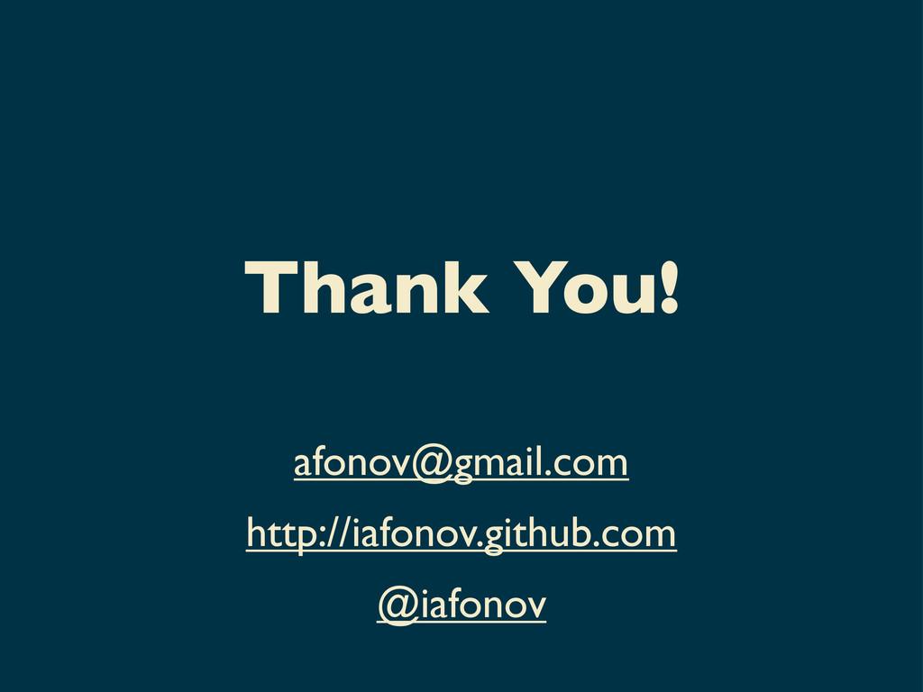 Thank You! afonov@gmail.com http://iafonov.gith...