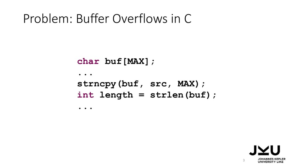 Problem: Buffer Overflows in C 3 char buf[MAX];...