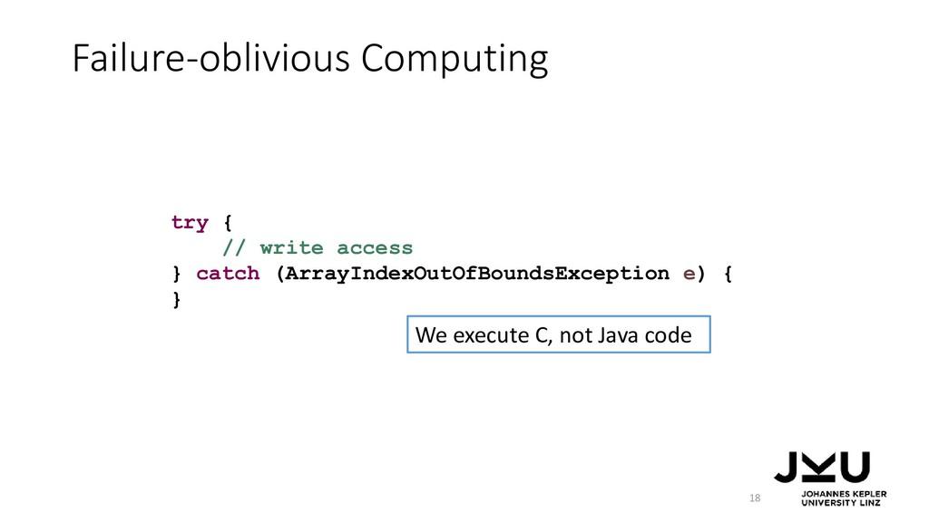 Failure-oblivious Computing 18 try { // write a...
