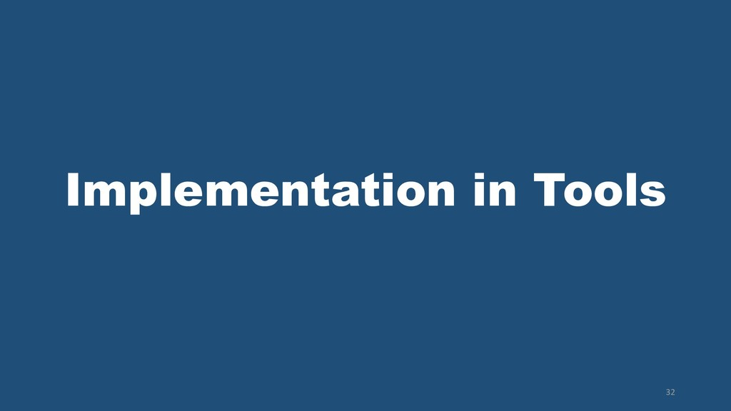 Implementation in Tools 32