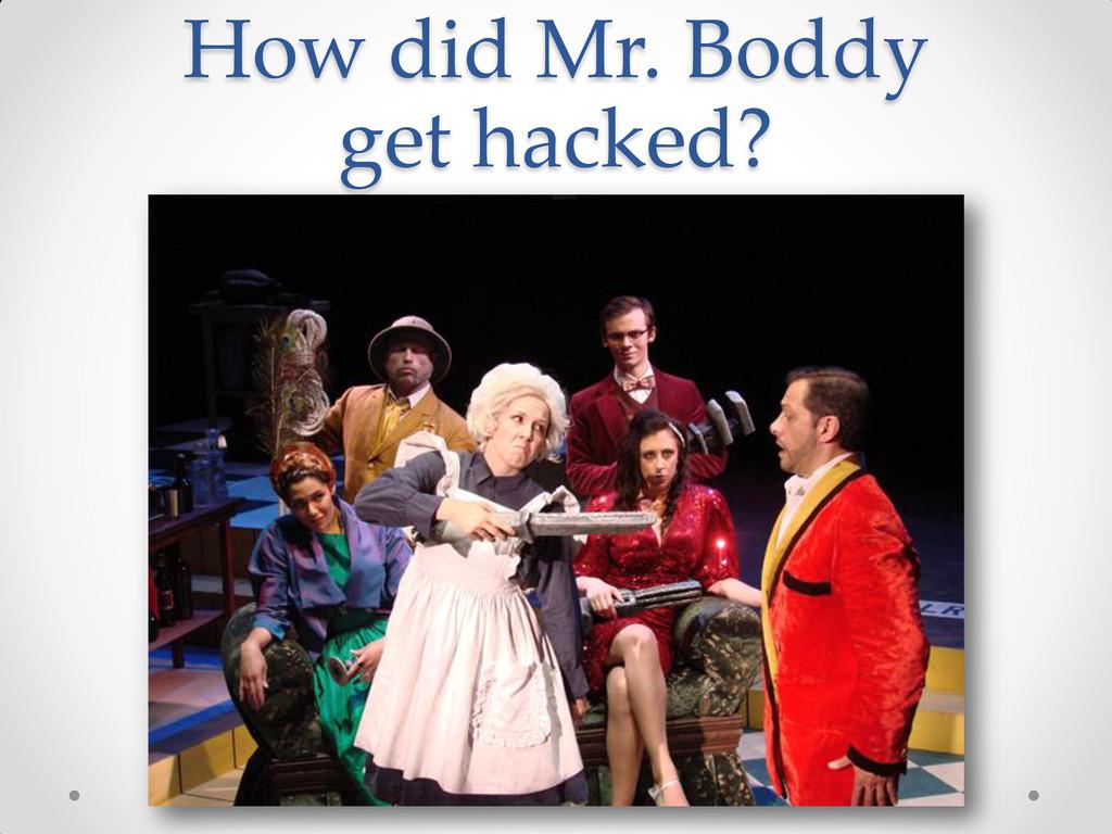 @jkuemerle / www.kuemerle.com How did Mr. Boddy...