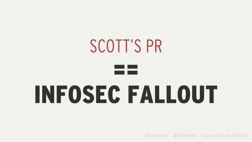 SCOTT'S PR INFOSEC FALLOUT == @SammyK #PNWPHP j...
