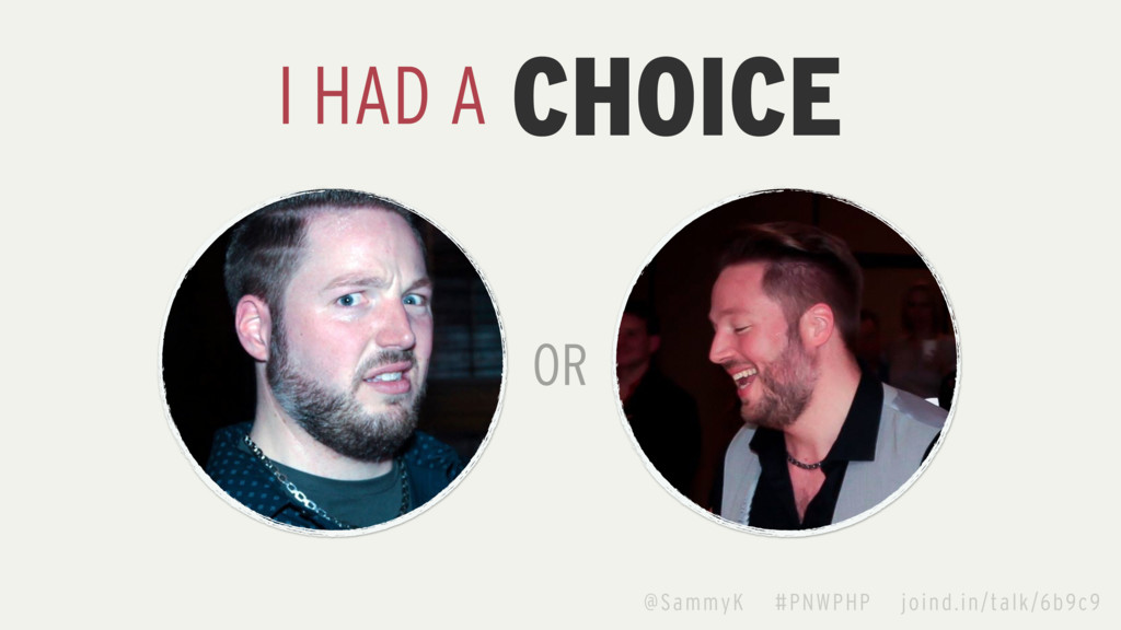 I HAD A CHOICE @SammyK #PNWPHP joind.in/talk/6b...