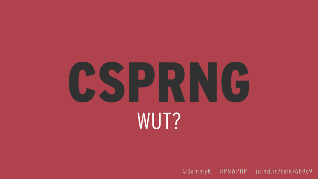 CSPRNG WUT? @SammyK #PNWPHP joind.in/talk/6b9c9