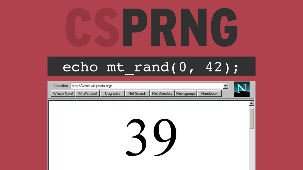 CSPRNG echo mt_rand(0, 42); 39