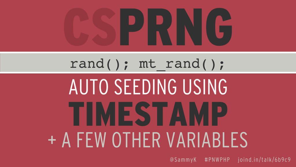 rand(); mt_rand(); AUTO SEEDING USING TIMESTAMP...