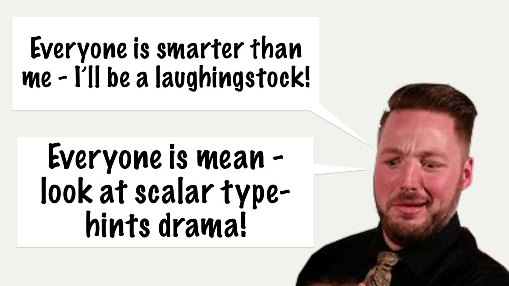 Everyone is smarter than me - I'll be a laughin...