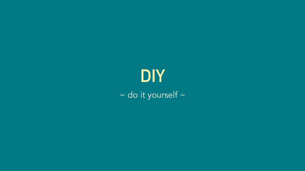 DIY ~ do it yourself ~