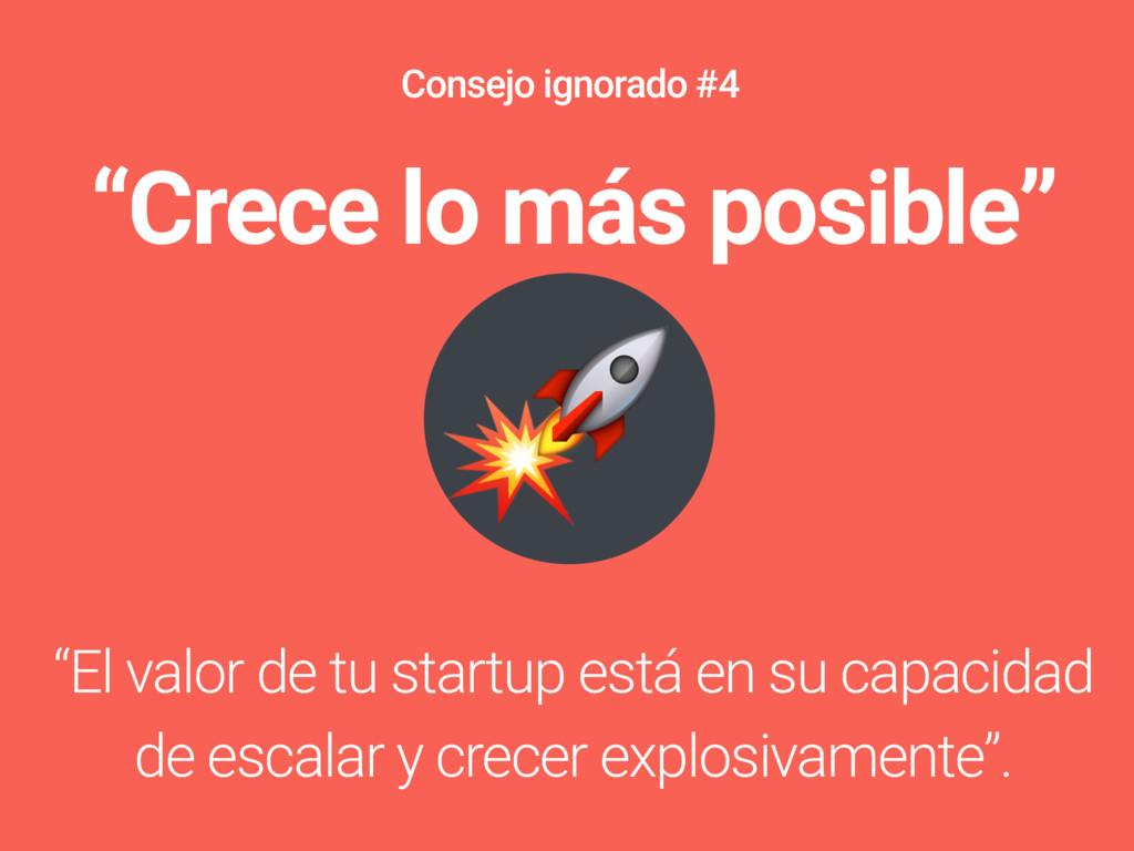 """""""Crece lo más posible"""" """"El valor de tu startup ..."""