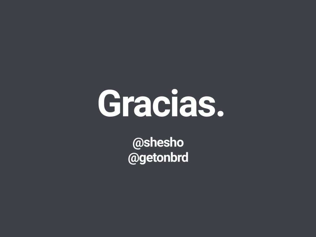 Gracias. @shesho @getonbrd