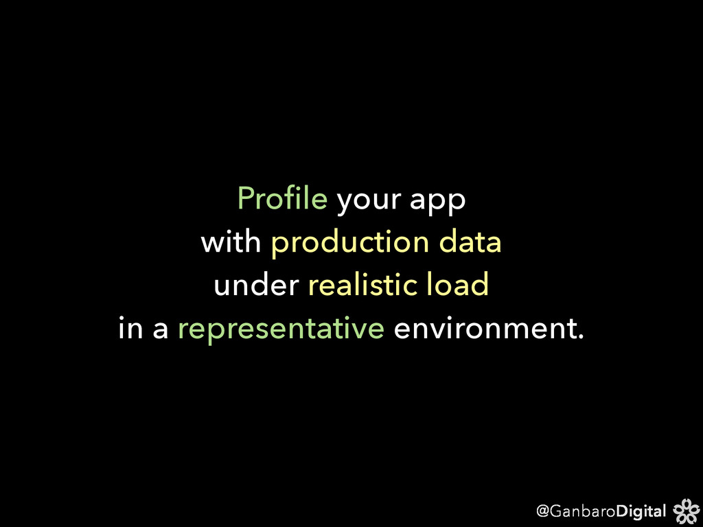 @GanbaroDigital Profile your app with production...